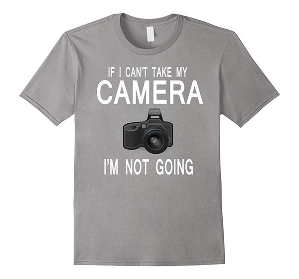 Cheap Printed T Shirts Men'S If I Can'T Take My Camera I'M Not Going O-Neck Short Sleeve Broadcloth T Shirt