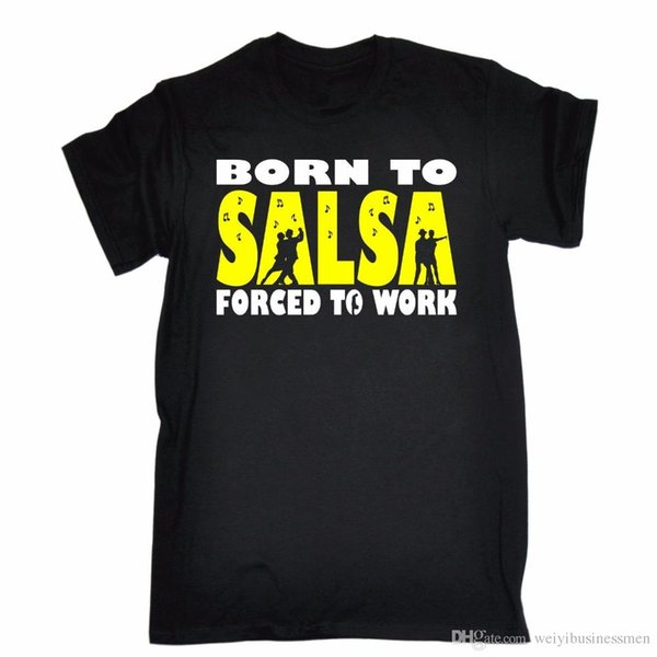Born To Salsa Forced To Work T-Shirt Tee Dance Dancing Funny Birthday Gift Summer Style Mens T-Shirt