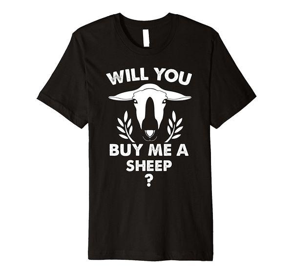 Will You Buy Me A Sheep T Shirt Christmas Farm Shirt Gift Teenage Natural Cotton Printed Top Tee 2018 New T Shirts