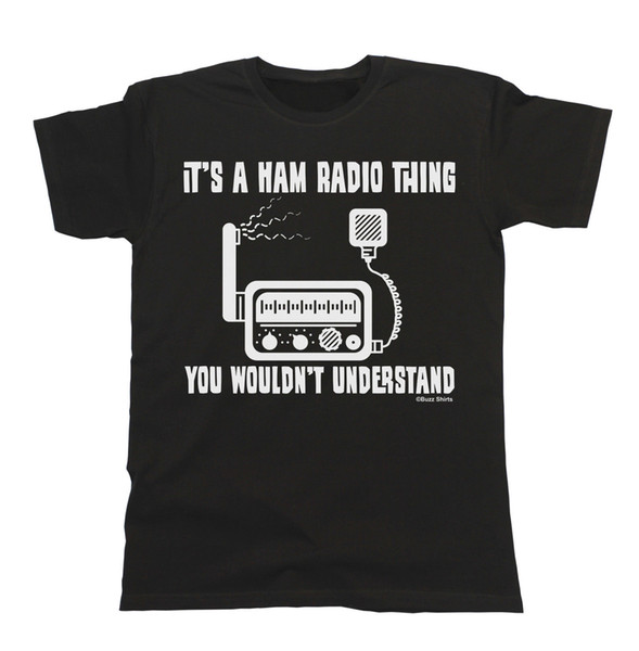 It`s A HAM Radio Thing You Wouldnt Understand T-Shirt Mens Ladies Unisex Fit Print Casual T Shirt Men Brand Top Tee Plus Size