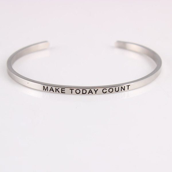 New MAKE TODAY COUNT Stainless Steel Engraved Positive Inspirational Quote Hand Stamped Cuff Mantra Bracelet Bangle For Women Best Gifts
