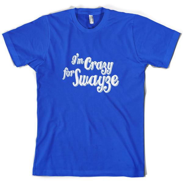 I'm Crazy For Swayze - Mens T-Shirt 10 Colours Film Movie Patrick Gift
