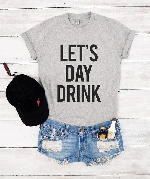 Women's Tee Let's Day Drink Tees Funny Graphic Tees Slogan T Shirt Tumblr Outfits Women T Shirt Unisex Tees Hangover T Shirt