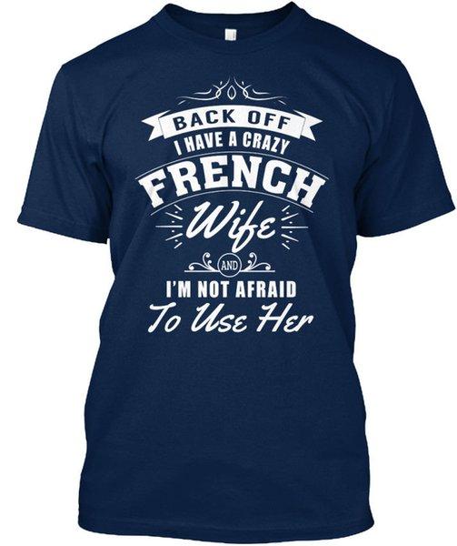 Французский-wfie 03b отступить у меня есть сумасшедший французский стандарт унисекс футболка (S-3XL) футболка мужчины мальчик онлайн дизайнер белый с коротким рукавом пользовательские 3XL