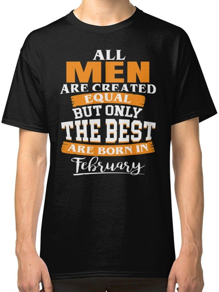 All Men Are Created Equal But Only The Best Are Born In February Black T-shirt Men's Funny Harajuku Tshirt