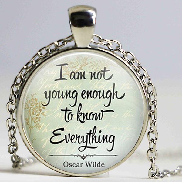 Großhandel Lustige Zitat Halskette Ich Bin Nicht Jung Genug Alles Zu Wissen Oscar Wilde Zitat Anhänger Halskette Frauen Männer Schmuck Geschenke Von