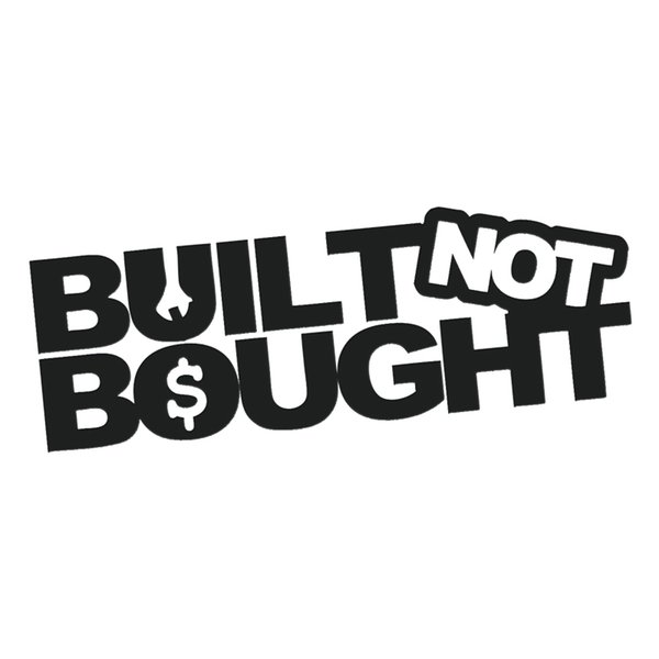 Built Not Bought Sticker Cool Graphics Funny Turbo Wrench JDM Drift Lowered Car Window