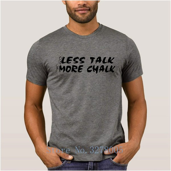 New Art Mens 2018 Rock Climbings Less Talk More Chalk Men's T-Shirt Anti-Wrinkle 100% Cotton Clothing Tshirt Mens