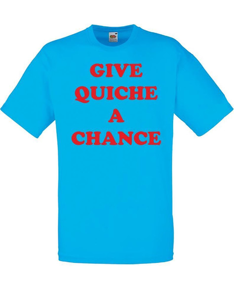 Give Quiche A Chance, Mens Printed T-Shirt 100 % Cotton Casual Size S M L XL Casual Funny free shipping Unisex tee gift