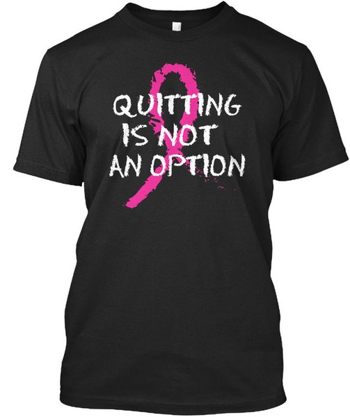 Quitting Is Not An Option Fight Cancer Standard Unisex T-Shirt T-shirt Men Funny White Short Sleeve Custom Plus Size Group Tshirts