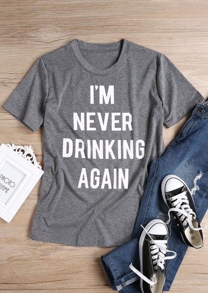 Women's Tee I'm Never Drinking Again T-shirt Women Funny Graphic Tshirt Summer Style Fashion Clothes T Shirt Tees Tops