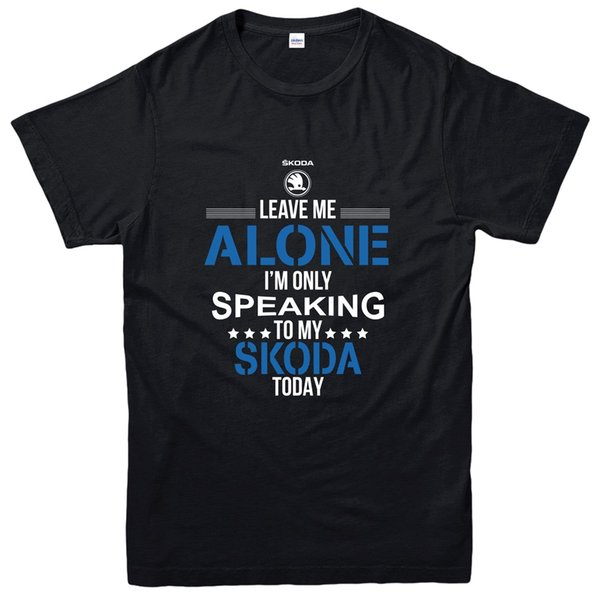 I'm Only Speaking To My Skoda Today T-Shirt, Car Lovers Gift Tee Top Funny free shipping Unisex Casual tee gift