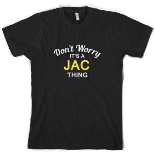 Don'T Worry It's a JAC Thing Mens T-Shirt - Family - Custom Name Great Discount Cotton Men Tee New Short Sleeve Round Collar Gothic