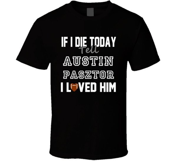 premium selection a0d8c 2537c If I Die Tell Austin Pasztor I Loved Him Jacksonville Football T Shirt  Awesome Tee Shirt Funny T Shirts Prints From Hottopic, $11.56| Dhgate.Com