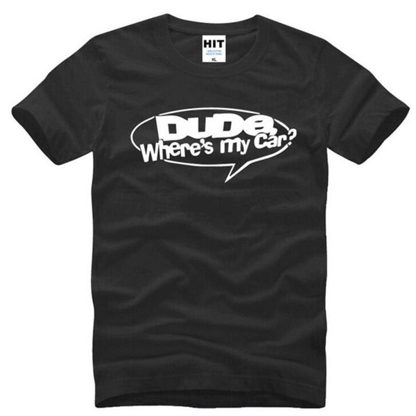 Dude Wheres My Car Funny Printed T-Shirt da uomo Summer Style manica corta O-Collo in cotone T-shirt da uomo Moda Uomo TShirt Top Tee