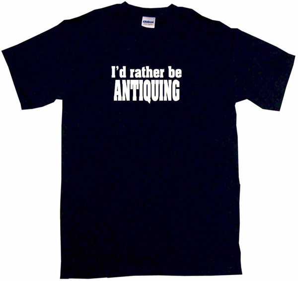 I'd Rather Be Antiquing Mens Tee Shirt Pick Size Color Small Funny free shipping Unisex Casual tee gift