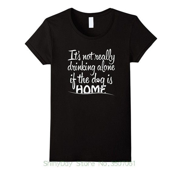 Cotton Tee Shirts For Men It's Not Really Drinking Alone If The Dog Is Home T Shirt