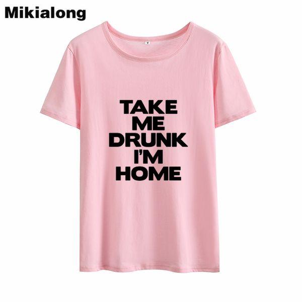 Women's Tee Mrs Win Take Me Drunk I'm Home Funny T Shirts Women 2018 Summer Loose Pure Cotton T-shirt Women Tops Basic Tumblr Haut Femme