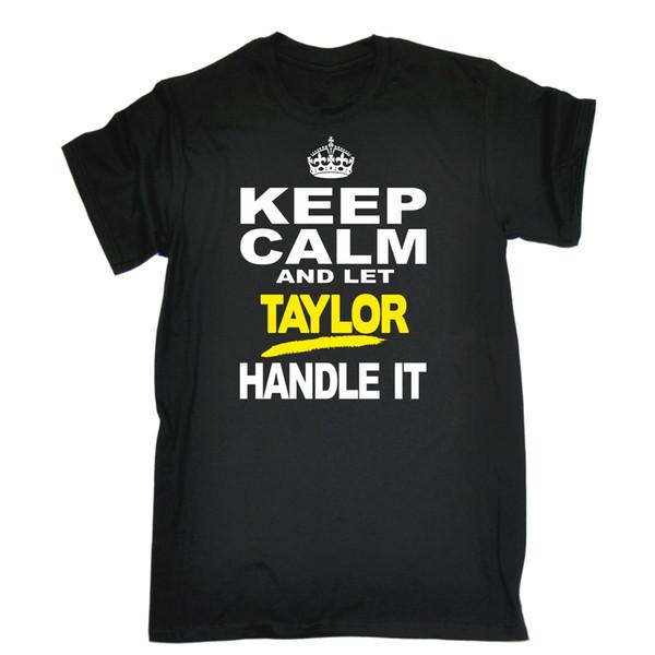 Bleib 'ruhig gelassen Taylor behandeln es personalisierte MENS T-SHIRT Geburtstag Familie Geschenk T Shirt für Männer / Jungen Kurzarm Cool Tees