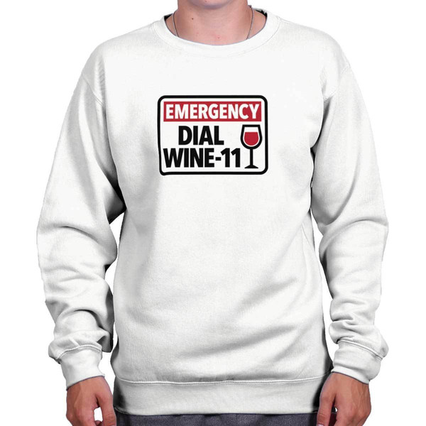 Emergency Dial Wine Funny Shirt Cool Gift Drinking Red White Sweatshirt