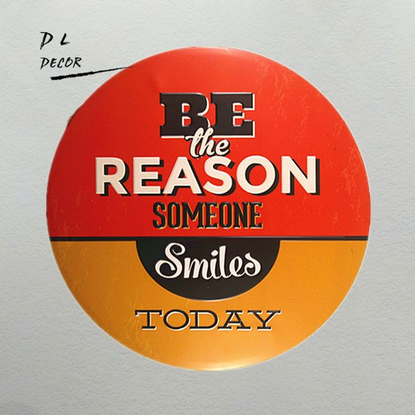 DL-BE the REASONE someone Smiles Today Tin sign Mural Painting Gift Craft House Office decor wall art