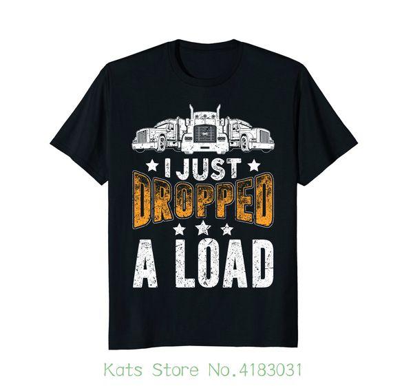 0e2beb7b2 I Just Dropped A Load Shirt Funny Trucker Truck Driver Tees Tshirt Tops  Summer Cool Funny