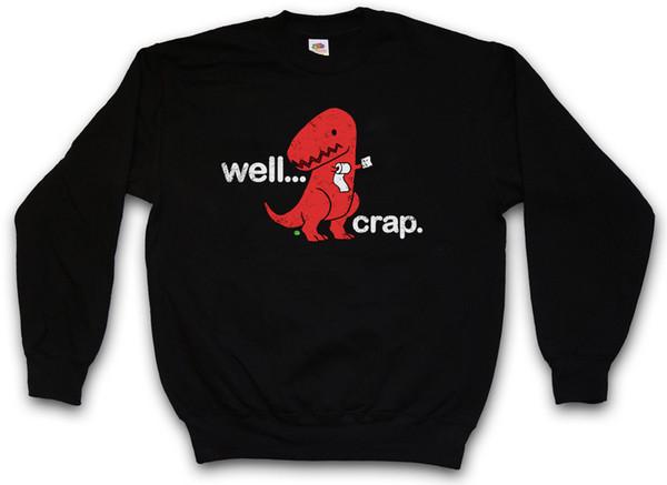 Well Crap Sweatshirt Pullover Rex T-Rex Dinosaur T Rex Fun Toilet paper Arms