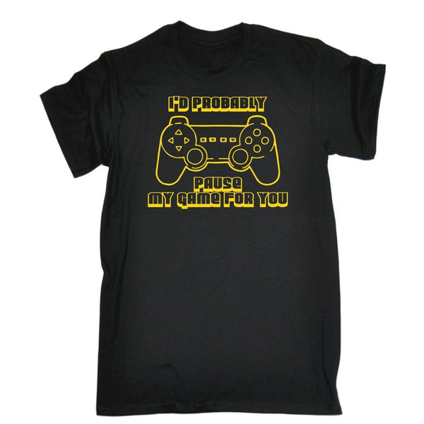 I'd Probably Pause My Game for You Cute Game Gamer Funny T-SHIRT Birthday Cool Men Casual Short Sleeve T Shirts
