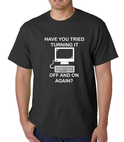 Das T-Shirt der Männer Haben Sie versucht, es wieder aus- und wieder zu schalten Computer-Aussenseiter-lustiges freies Verschiffen Unisexbeiläufiges T-Shirt Geschenk