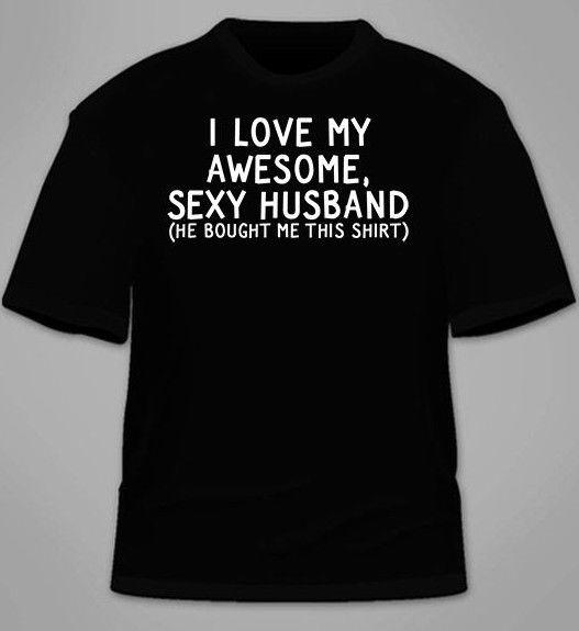 I Love My Awesome Sexy Husband He Bought Me This Shirt T Shirt