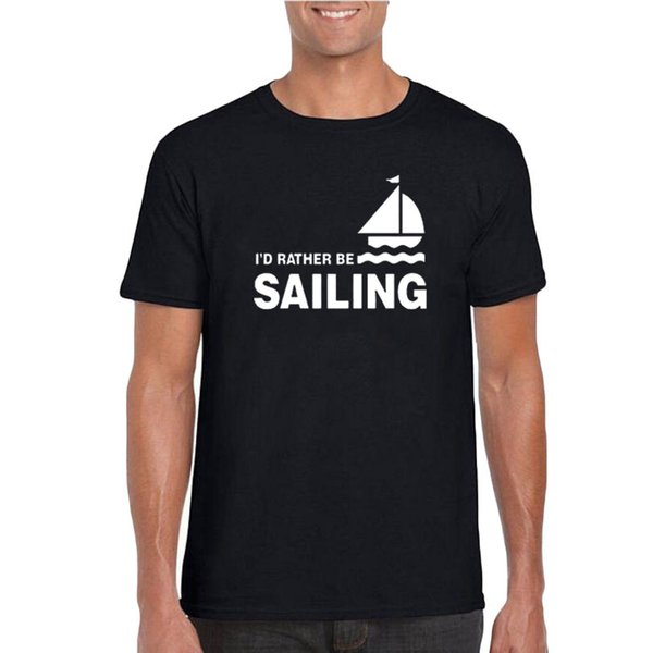 I'd Rather Be Sailing T Shirt Fashion Men Clothes 2018 Summer Black And White T Shirt Casual Cotton Tshirt Camisetas Hombre