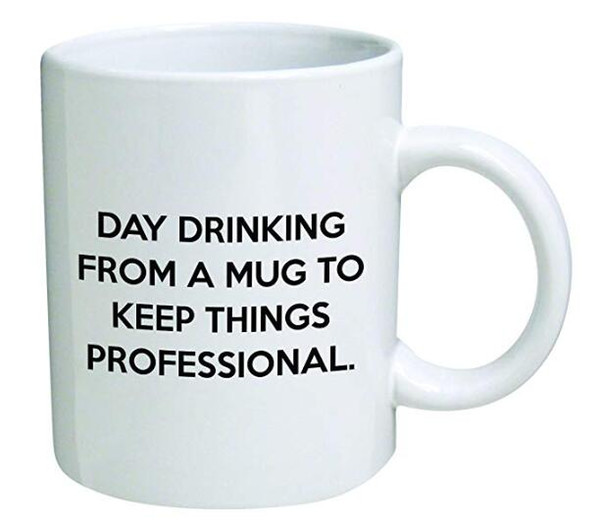 Day drinking from a mug to keep things professional - Cool Birthday gift for coworkers or boss. by della Pace