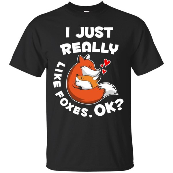 I Just Really Like Foxes OK Funny Fox T-shirt for Men S-5XL .Funny 100% Cotton T Shirt Tees Custom Jersey t shirt