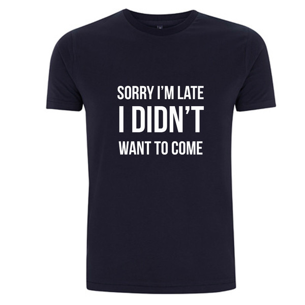 SORRY IM LATE I DIDN'T WANT TO COME - FUNNY SLOGAN T SHIRT CELEBRITY FASHION TOPsuit hat pink t-shirt RETRO VINTAGE Classic t-shirt