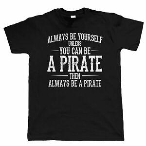 Always Be Yourself Unless You Can Be A Pirate Mens Funny T Shirt Gift for Dad