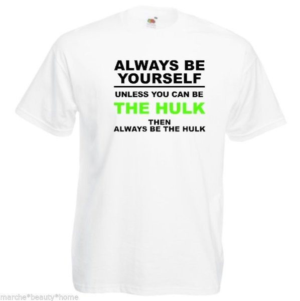 ALWAYS BE YOURSELF unless you can be HULK MENS T-SHIRT WHITE cotton MEDIUMwhite black grey red trousers tshirt