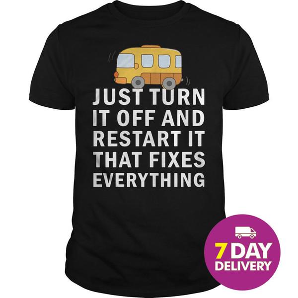 Just Turn It Off And Restart It That Fixes Everything Bus shirt Black Full SizeMen Women Unisex Fashion tshirt Free Shipping