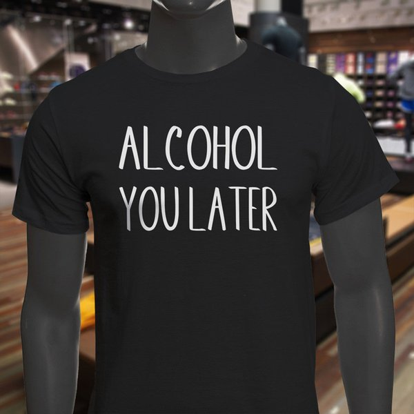 Alcohol You Later Humor Drinkin Funny Drunk Party Mens Black T Shirt T  Shirt For Men Swag Custom Short Sleeve Plus Size Couple Tshirt Shirts Funny