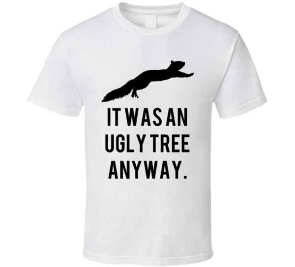 Christmas Vacation Quotes Tree.Ugly Tree Anyway National Lampoons Christmas Vacation Squirel Quotes T Shirt Classic Quality High T Shirt Good T Shirt Sites One Tee A Day From