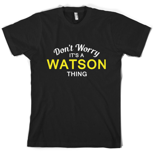 Don't Worry It's a WATSON Thing! - Mens T-Shirt - Family - Custom NameFunny free shipping Unisex Casual top