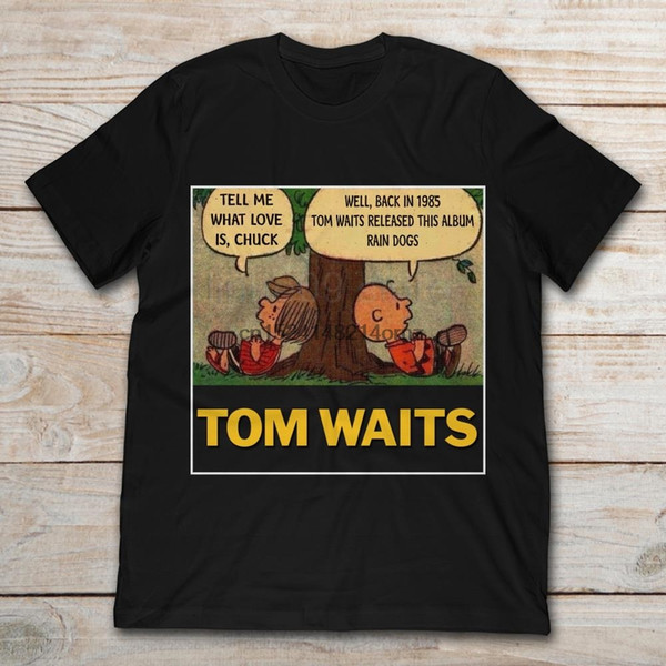 Brand Tom Waits Tell Me What Love Is Chuck Back In 1895 Tom Waits Released This Album Rain Dogs T-Shirt