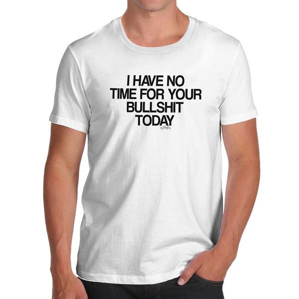 Yenilikçi T Shirt Sizin Bullsh-t Erkekler T-Shirt forması İçin Hiçbir Zaman Var Baskı t-shirt
