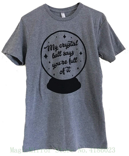 The Bold Banana Unisex My Crystal Ball Says T-shirt Round Neck Teenage Pop Top Tee
