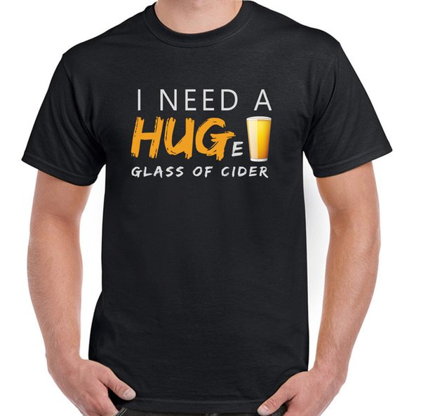 I Need a Hug Huge Glass of Cider Mens Funny T-Shirt Alcohol Humour Joke Beer Custom Jersey t shirt Classic Quality High t-shirt