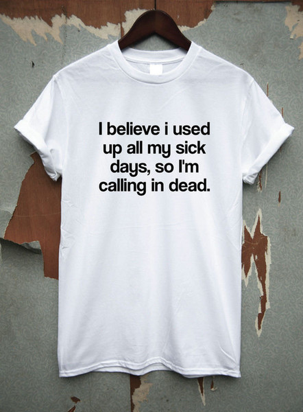 Кажется, Я Потратил Все Свои Больничные Дни., Так что я звоню в Dead Funny Joke футболка Футболка мужчины мальчик онлайн дизайнер пользовательские с коротким рукавом Валентин
