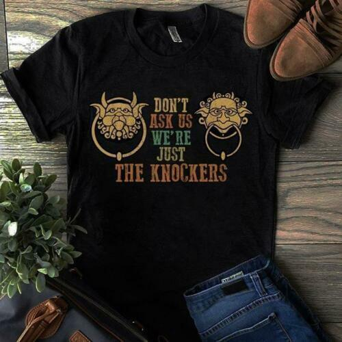 Don't Ask Us We're Just The Knockers Black Tshirt M 3xl