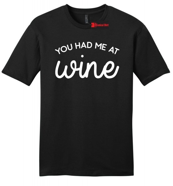 You Had Me At Wine Funny Mens Soft T Shirt Drinking Alcohol Party Gift Tee Z2 Funny free shipping Unisex Casual top shirt