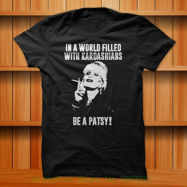 d875a7d3c In A World Filled With Kardashians Be A Patsy T Shirt Black S Xl ...