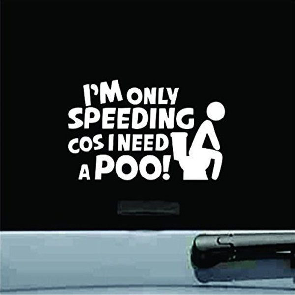 Funny Car Sticker I/'M ONLY SPEEDING COS I NEED A POO Door Bumper Decal Sticker