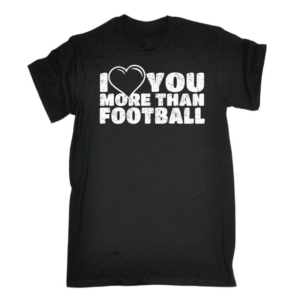 I Love You More Than Football LOOSE FIT T-SHIRT tee birthday sport soccer funny